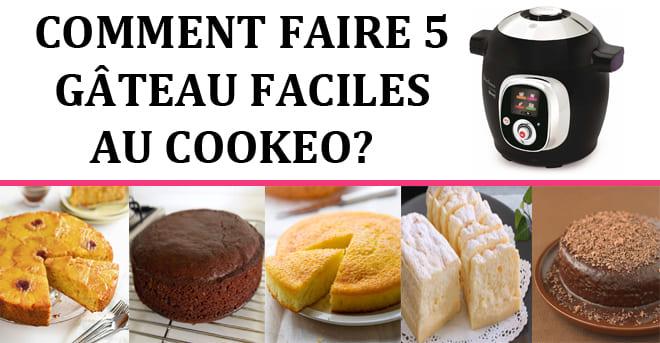 COMMENT FAIRE 5 GÂTEAU FACILES AU COOKEO ?